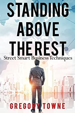 Standing Above The Rest: Street Smart Business Techniques