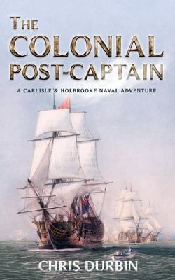 The Colonial Post-Captain: A Carlisle and Holbrooke Naval Adventure (Carlisle and Holbrooke Naval Adventures)