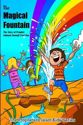 The Magical Fountain: The Story Of Prophet Ismail (Part One) (The Prophet To Islam Series For Children) (Volume 9)