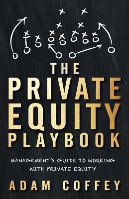 The Private Equity Playbook: Managements Guide to Working with Private Equity