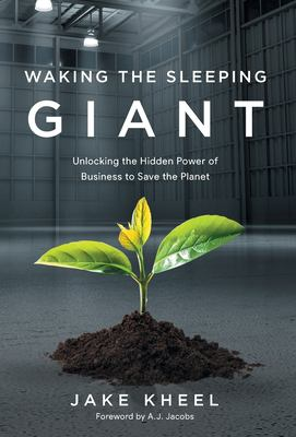 Waking the Sleeping Giant: Unlocking the Hidden Power of Business to Save the Planet