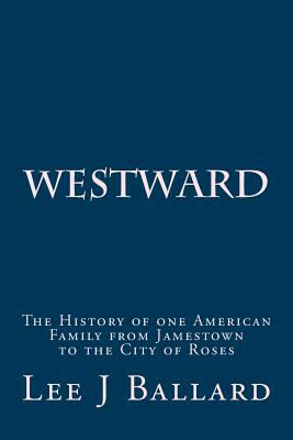 Westward: The History of one American Family from Jamestown to the City of Roses