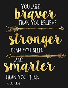You Are Braver Than You Believe and Stronger Than You Seem and Smarter Than You Believe A. A. Milne: Motivational Notebook, Journal and Diary for ...