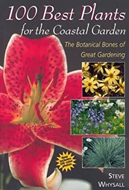 100 Best Plants for the Coastal Garden: The Botanical Bones of Great Gardening 9781552856611