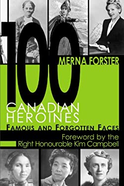 100 Canadian Heroines: Famous and Forgotten Faces 9781550025149