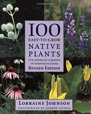 100 Easy-To-Grow Native Plants: For American Gardens in Temperate Zones 9781554074532