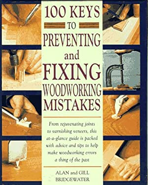 100 Keys to Preventing and Fixing Woodworking Mistakes 100 Keys to Preventing and Fixing Woodworking Mistakes 9781558704299