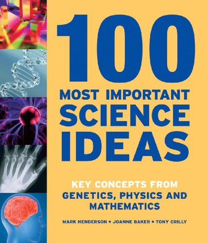 100 Most Important Science Ideas: Key Concepts from Genetics, Physics and Mathematics 9781554075270