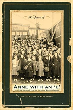 100 Years of Anne with an 'e': The Centennial Study of Anne of Green Gables 9781552382523