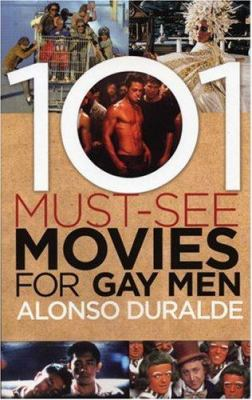 101 Must-See Movies for Gay Men 9781555838669