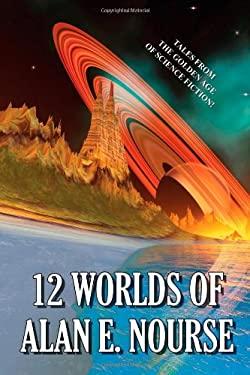 12 Worlds of Alan E. Nourse 9781557426925