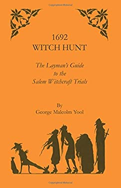 1692 Witch Hunt: The Layman's Guide to the Salem Witchcraft Trials 9781556135651