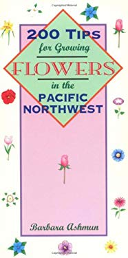 200 Tips for Growing Flowers in the Pacific Northwest 9781556522536