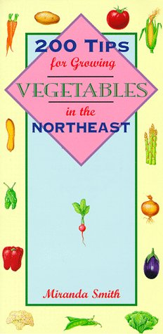 200 Tips for Growing Vegetables in the Northeast 9781556522529