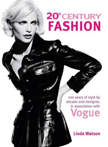 20th Century Fashion: 100 Years of Style by Decade and Designer, in Association with Vogue. 9781552979884