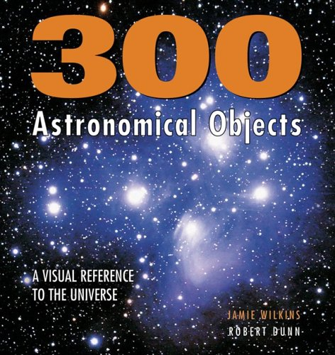 300 Astronomical Objects: A Visual Reference to the Universe 9781554071753