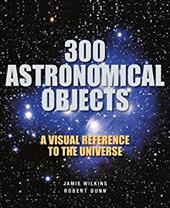 300 Astronomical Objects: A Visual Reference to the Universe 13373498