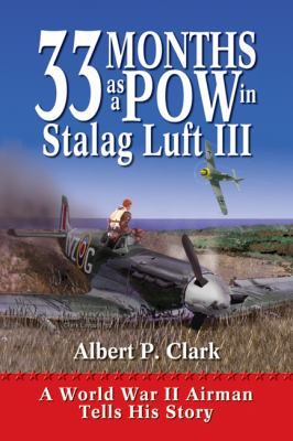 33 Months as a POW in Stalag Luft III: A World War II Airman Tells His Story 9781555915360
