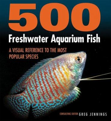 500 Freshwater Aquarium Fish: A Visual Reference to the Most Popular Species 9781554071678