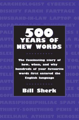 500 Years of New Words: The Fascinating Story of How, Why, and When Hundreds of Your Favourite Words First Entered the English Language 9781550025255