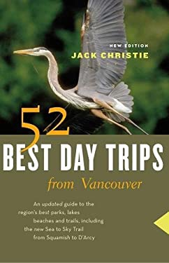 52 Best Day Trips from Vancouver 9781553655978