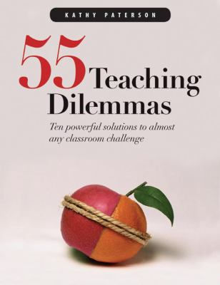 55 Teaching Dilemmas: Ten Powerful Solutions to Almost Any Classroom Challenge 9781551381916