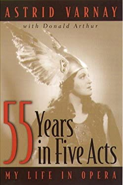 55 Years in Five Acts: My Life in Opera 9781555534554