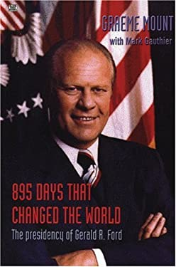 895 Days That Changed the World: The Presidency of Gerald R. Ford 9781551642758