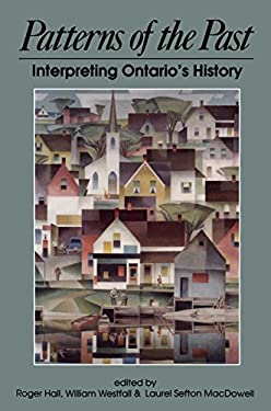Patterns of the Past: Interpreting Ontario's History: A Collection of Historical Articles Published on the Occasion of the Centenary of the 9781550020342