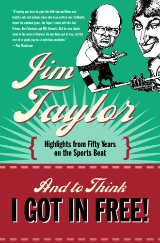 And to Think I Got in Free!: Highlights from Fifty Years on the Sports Beat 9781550174991