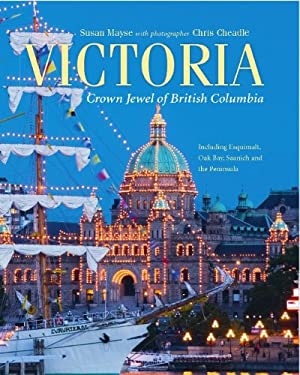 Victoria: Crown Jewel of British Columbia, Including Esquimalt, Oak Bay, Saanich and the Peninsula 9781550175035