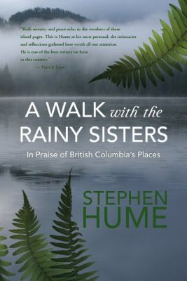 A Walk with the Rainy Sisters: In Praise of British Columbia's Places 9781550175059