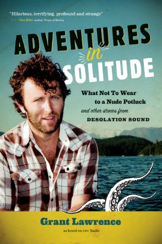 Adventures in Solitude: What Not to Wear to a Nude Potluck and Other Stories from Desolation Sound 9781550175141