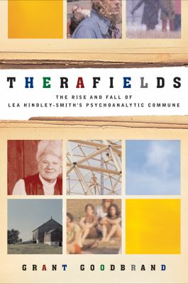 Therafields: The Rise and Fall of Lea Hindley-Smith's Psychoanalytic Commune 9781550229769