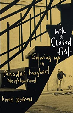 With a Closed Fist: Growing Up in Canada's Toughest Neighbourhood 9781550653236