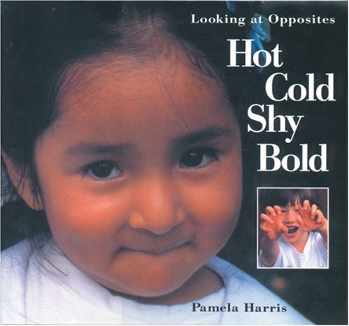 Hot, Cold, Shy, Bold: Looking at Opposites 9781550743227