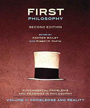 First Philosophy: Knowledge and Reality, Second Edition: Fundamental Problems and Readings in Philosophy 9781551119731