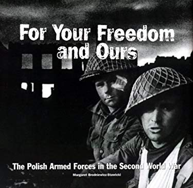 For Your Freedom and Ours: The Polish Armed Forces in the Second World War 9781551250359