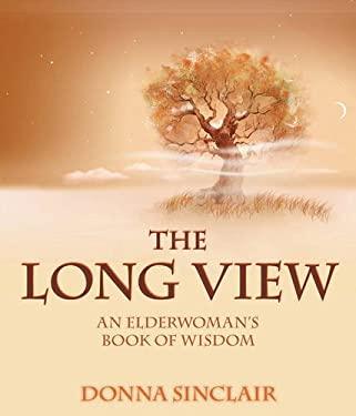 The Long View: An Elderwoman's Book of Wisdom 9781551455952