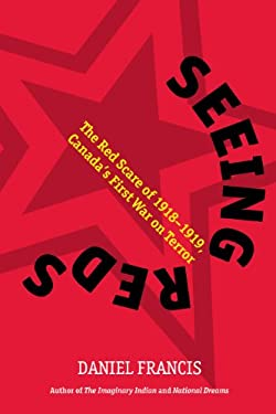 Seeing Reds: The Red Scare of 1918-1919, Canada's First War on Terror 9781551523736