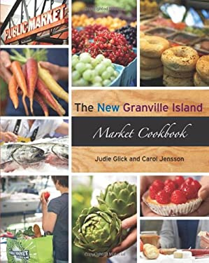 The New Granville Island Market Cookbook 9781551524399