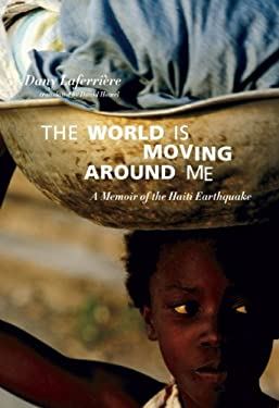 The World Is Moving Around Me: A Memoir of the Haiti Earthquake 9781551524986