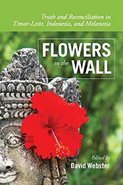 Flowers in the Wall: Truth and Reconciliation in Timor-Leste, Indonesia, and Melanesia (Global Indigenous Issues)