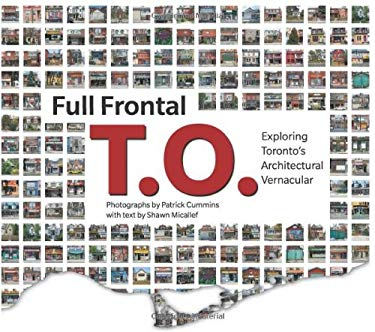 Full Frontal T.O.: Exploring Toronto's Architectural Vernacular 9781552452578