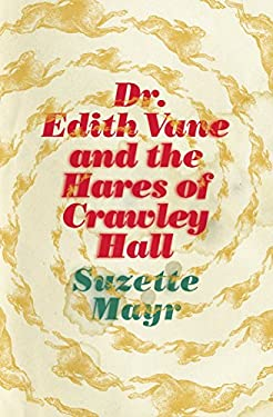 Dr. Edith Vane and the Hares of Crawley Hall  by Suzette Mayr