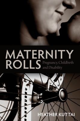 Maternity Rolls: Pregnancy, Childbirth and Disability 9781552663424