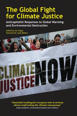 The Global Fight for Climate Justice: Anticapitalist Responses to Global Warming and Environmental Destruction 9781552663448