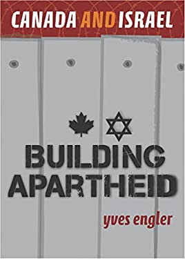 Canada and Israel: Building Apartheid 9781552663554
