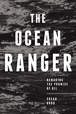 The Ocean Ranger: Remaking the Promise of Oil 9781552664643