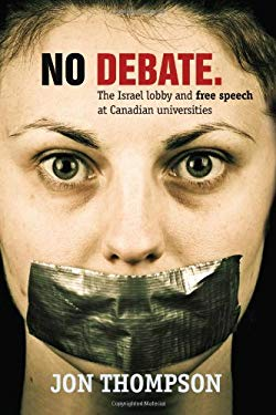 No Debate: The Israel Lobby and Free Speech at Canadian Universities 9781552776568